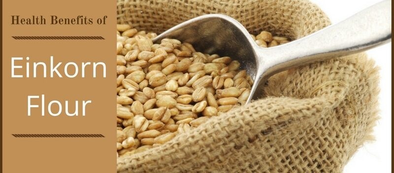 Einkorn flour: 6 Amazing Health Benefits
